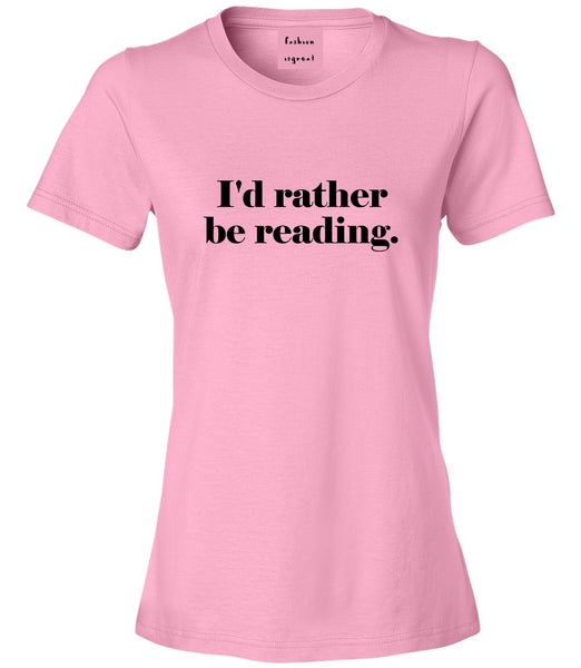 Id Rather Be Reading Book Lover Pink Womens T-Shirt