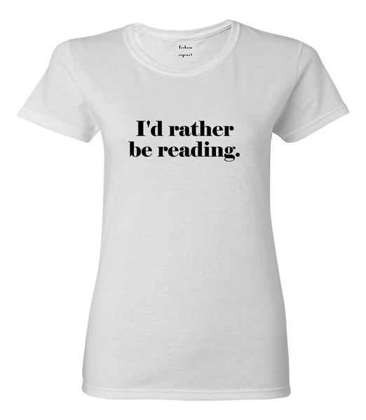 Id Rather Be Reading Book Lover White Womens T-Shirt