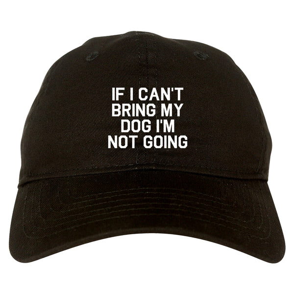If I Cant Bring My Dog Im Not Going Black Dad Hat