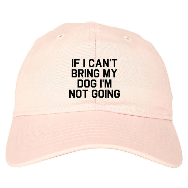 If I Cant Bring My Dog Im Not Going Pink Dad Hat