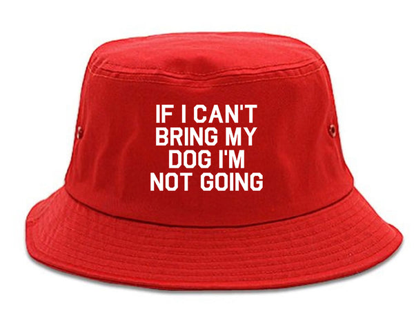 If I Cant Bring My Dog Im Not Going Red Bucket Hat