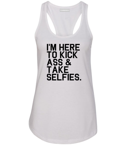 Im Here To Kick Ass And Take Selfies Womens Racerback Tank Top White