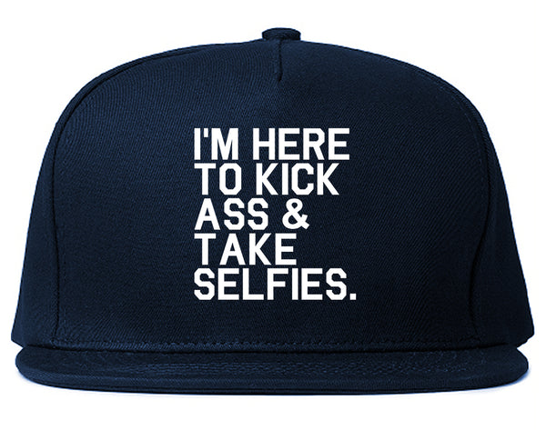 Im Here To Kick Ass And Take Selfies Snapback Hat Blue