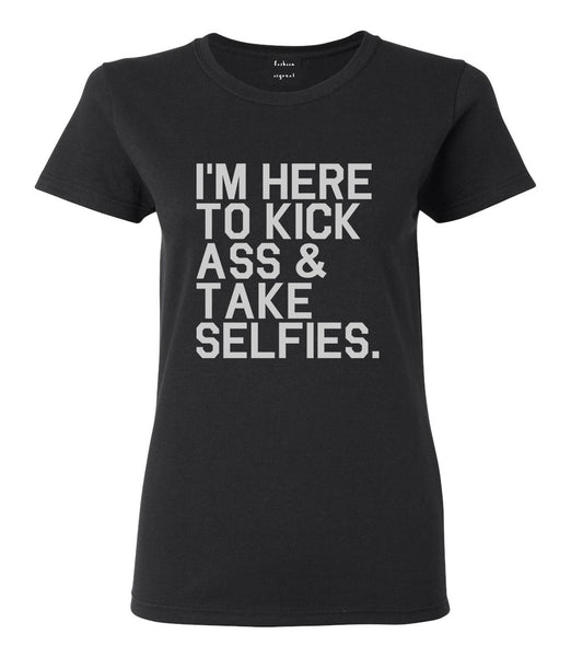 Im Here To Kick Ass And Take Selfies Womens Graphic T-Shirt Black