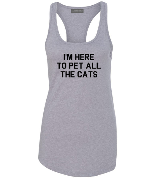 Im Here To Pet All The Cats Grey Racerback Tank Top