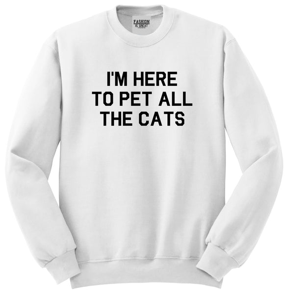Im Here To Pet All The Cats White Crewneck Sweatshirt