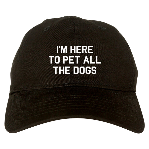 Im Here To Pet All The Dogs Black Dad Hat
