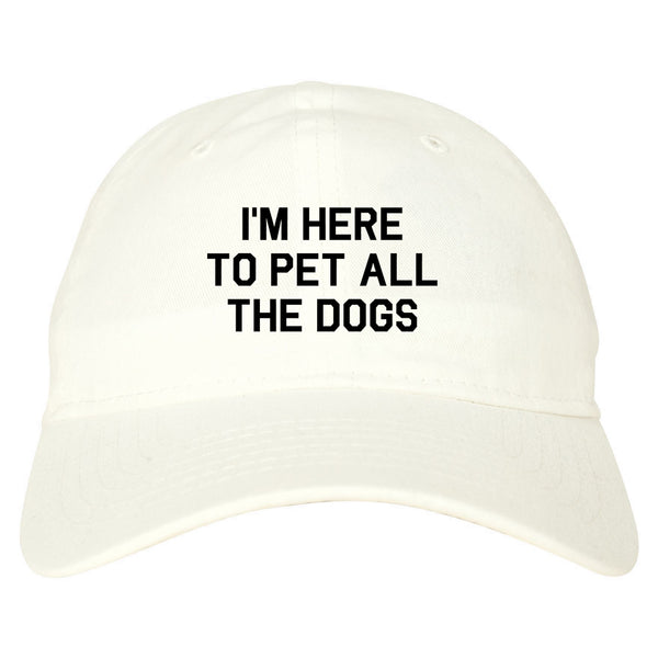 Im Here To Pet All The Dogs White Dad Hat