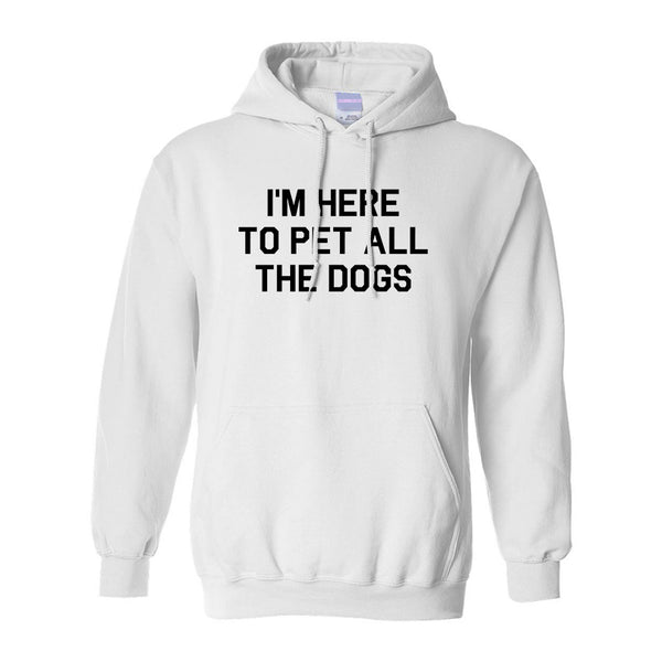 Im Here To Pet All The Dogs White Pullover Hoodie