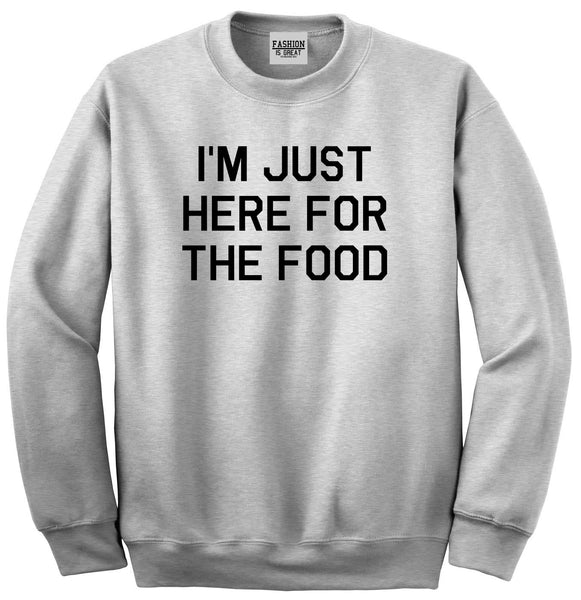 Im Just Here For The Food Grey Womens Crewneck Sweatshirt