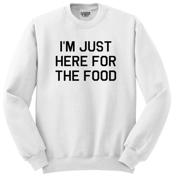 Im Just Here For The Food White Womens Crewneck Sweatshirt