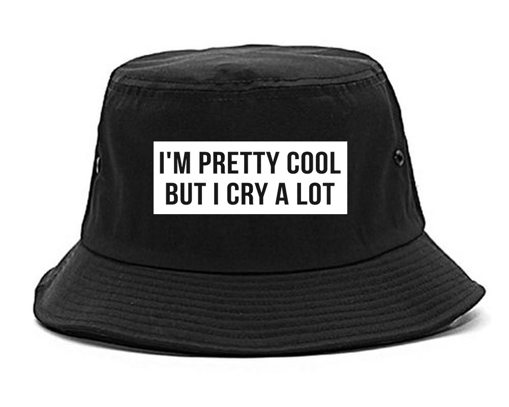 Im Pretty Cool But I Cry A Lot black Bucket Hat