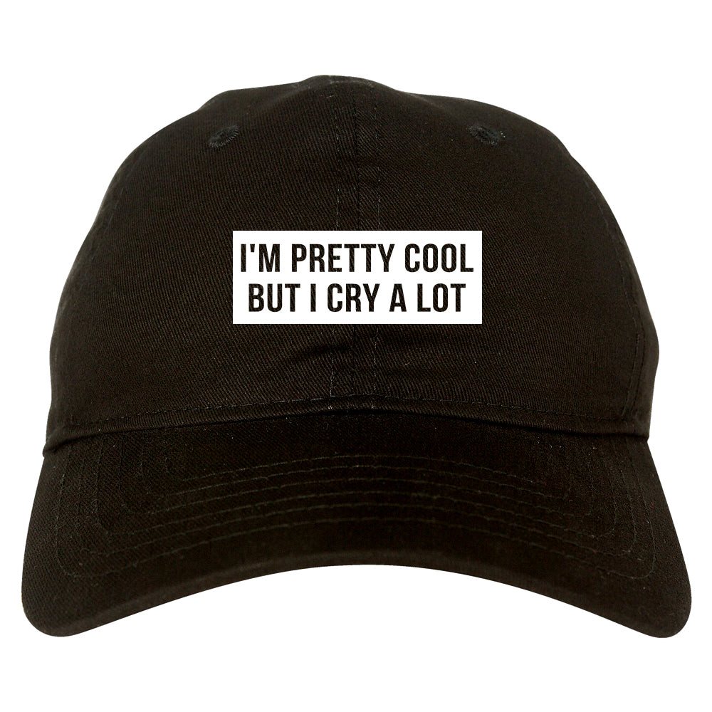 Im Pretty Cool But I Cry A Lot black dad hat