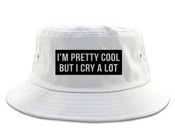 Im Pretty Cool But I Cry A Lot white Bucket Hat
