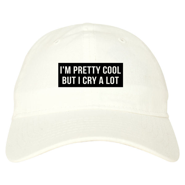 Im Pretty Cool But I Cry A Lot white dad hat