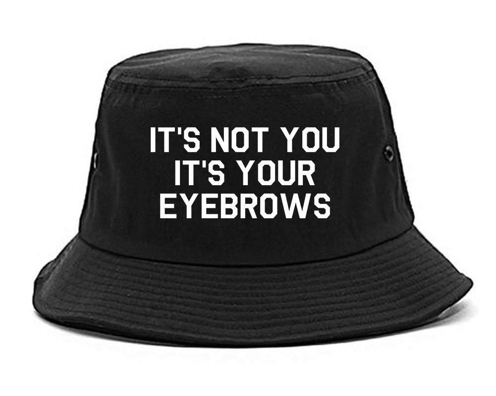 Its Not You Its Your Eyebrows Black Bucket Hat
