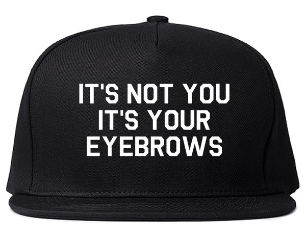 Its Not You Its Your Eyebrows Black Snapback Hat