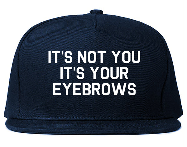 Its Not You Its Your Eyebrows Blue Snapback Hat