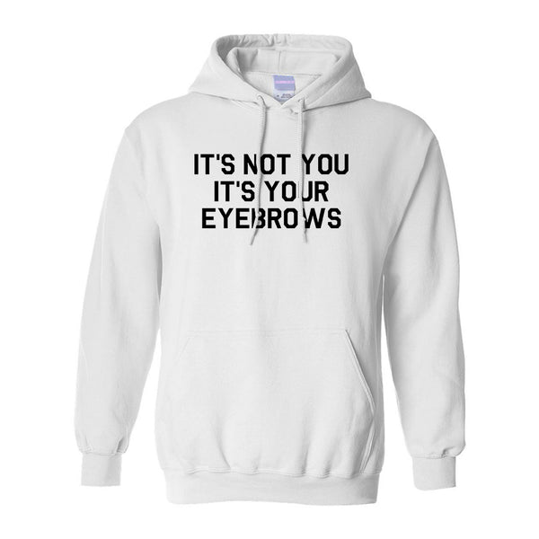 Its Not You Its Your Eyebrows White Pullover Hoodie