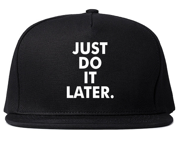 Just Do It Later Snapback Hat Black