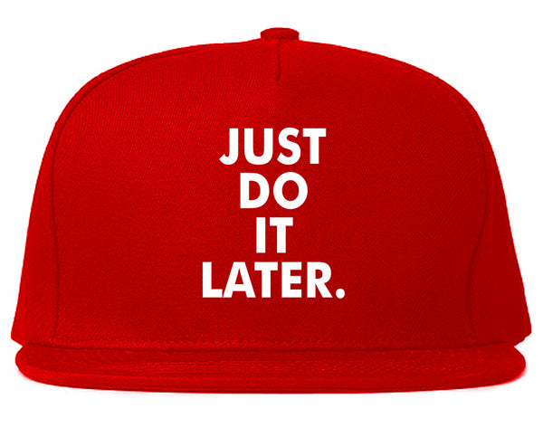 Just Do It Later Snapback Hat Red