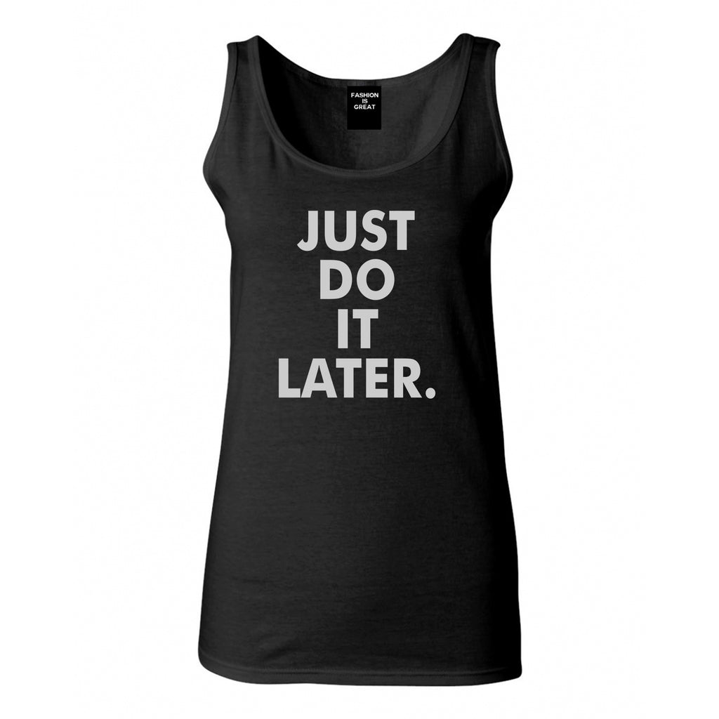 Just Do It Later Womens Tank Top Shirt Black