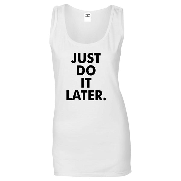 Just Do It Later Womens Tank Top Shirt White