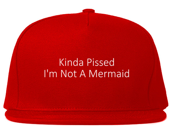 Kinda Pissed Im Not A Mermaid Snapback Hat Red