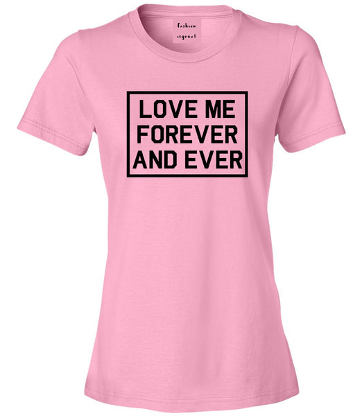 Love Me Forever And Ever Pink Womens T-Shirt