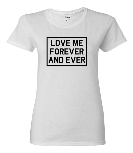 Love Me Forever And Ever White Womens T-Shirt