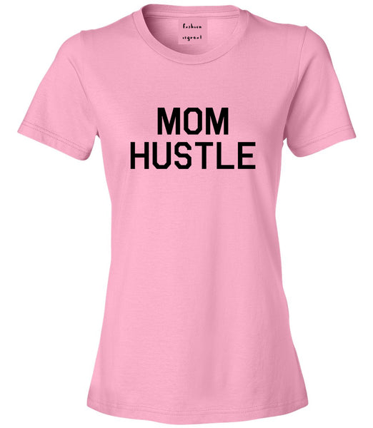 Mom Hustle Pink Womens T-Shirt