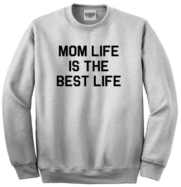 Mom Life Is The Best Mothers Day Grey Womens Crewneck Sweatshirt