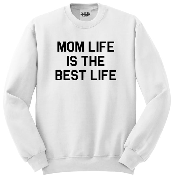 Mom Life Is The Best Mothers Day White Womens Crewneck Sweatshirt