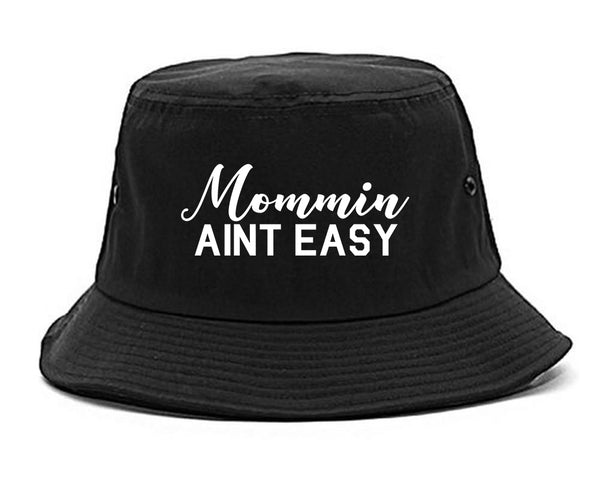 Mommin Aint Easy Mom black Bucket Hat