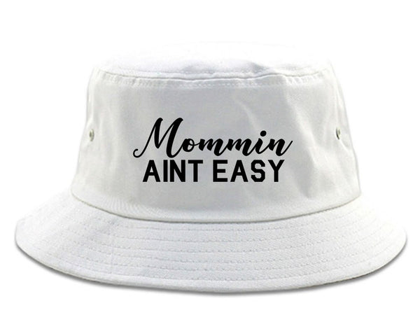 Mommin Aint Easy Mom white Bucket Hat