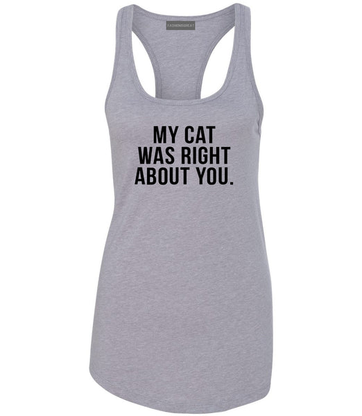 My Cat Was Right About You Pet Lover Womens Racerback Tank Top Grey