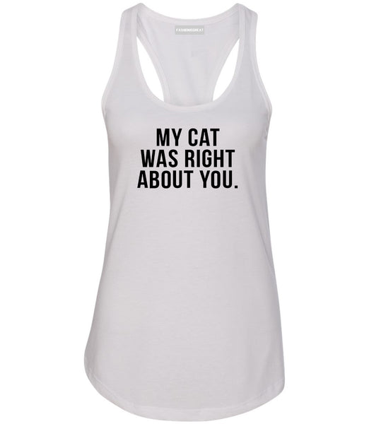 My Cat Was Right About You Pet Lover Womens Racerback Tank Top White