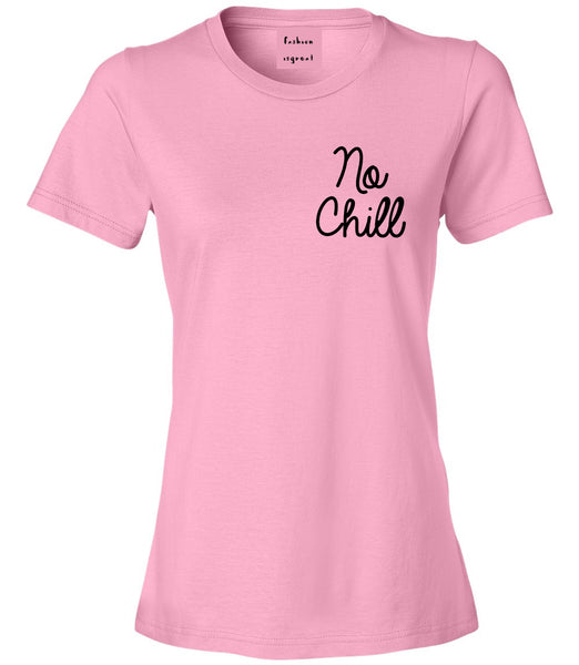 No Chill Funny Vibes Chest Pink Womens T-Shirt