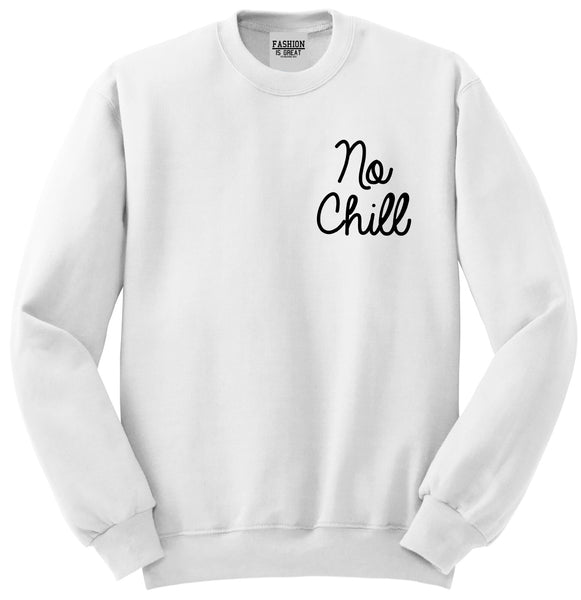 No Chill Funny Vibes Chest White Womens Crewneck Sweatshirt