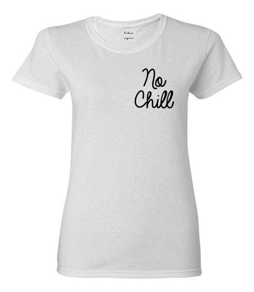 No Chill Funny Vibes Chest White Womens T-Shirt