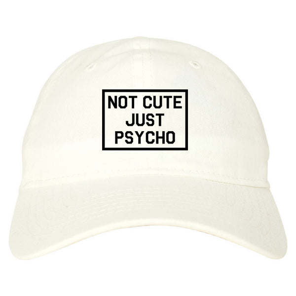 Not Cute Just Psycho white dad hat