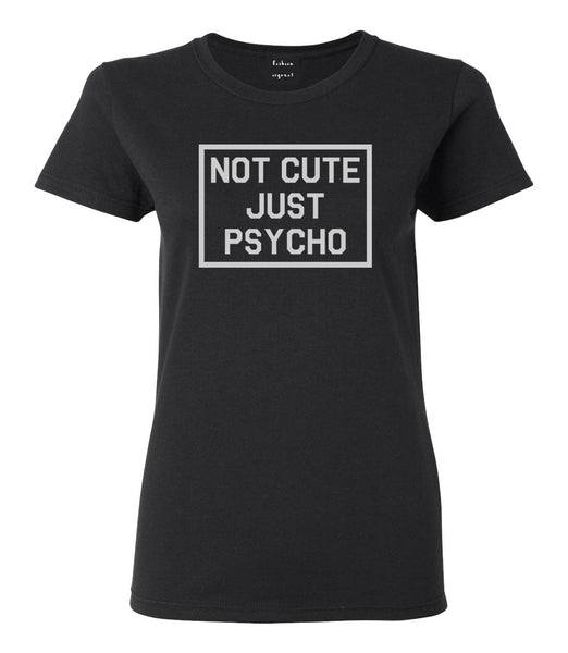Not Cute Just Psycho Black Womens T-Shirt