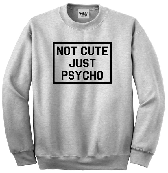 Not Cute Just Psycho Grey Womens Crewneck Sweatshirt
