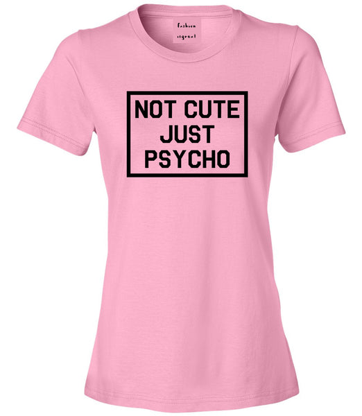 Not Cute Just Psycho Pink Womens T-Shirt