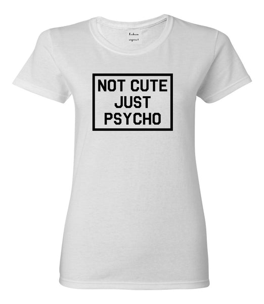 Not Cute Just Psycho White Womens T-Shirt