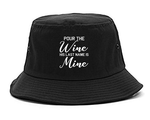 Pour The Wine His Last Name Is Mine Wedding Black Bucket Hat
