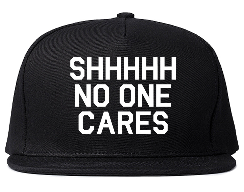 SHHHHH No One Cares Funny Sarcastic Snapback Hat Black