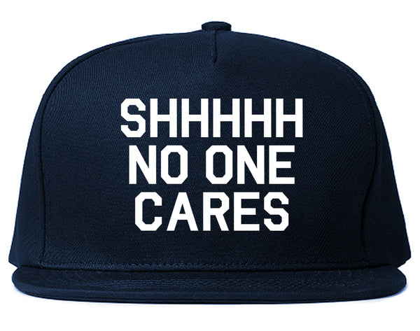 SHHHHH No One Cares Funny Sarcastic Snapback Hat Blue