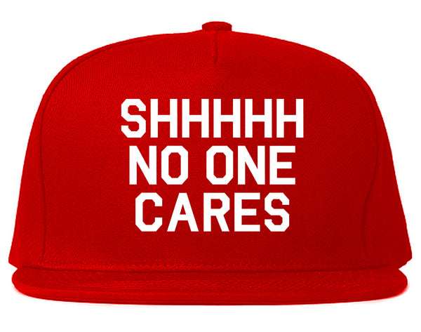 SHHHHH No One Cares Funny Sarcastic Snapback Hat Red
