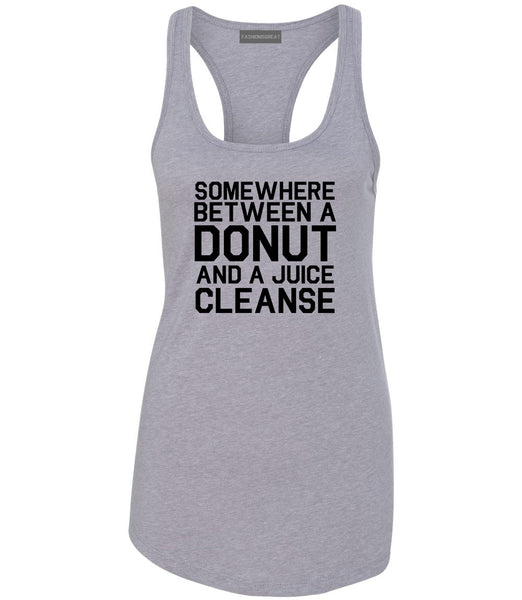 Somewhere Between A Donut And A Juice Cleanse Workout Womens Racerback Tank Top Grey